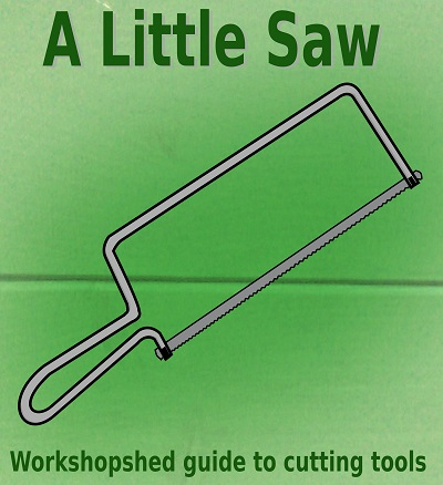 A Little Saw: A Workshopshed Guide to Cutting Tools